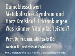 Webinar: Damoklesschwert Metabolisches Syndrom und Herz-Kreislauf Erkrankungen - Was können Vitalpilze leisten?