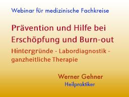 Webinar: Prävention und Hilfe bei Erschöpfung und Burn-out  Hintergrunde - Labordiagnostik - ganzheitliche Therapie