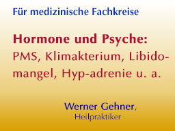 Webinar: Hormone und Psyche: PMS, Klimakterium, Libidomangel, Hyp-adrenie u. a.