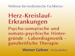 Webinar: Herz-Kreislauf-Erkrankungen - Psycho-somatische und somato-psychische Hintergründe - Labordiagnostik - ganzheitliche Therapie
